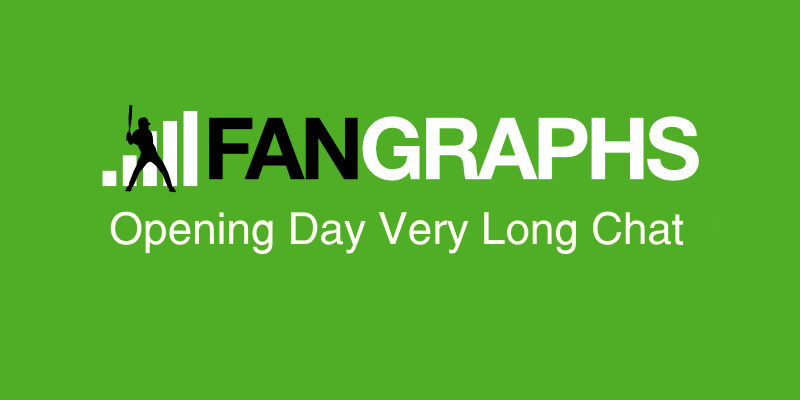 2018 Opening Day Very Long Chat | FanGraphs Baseball